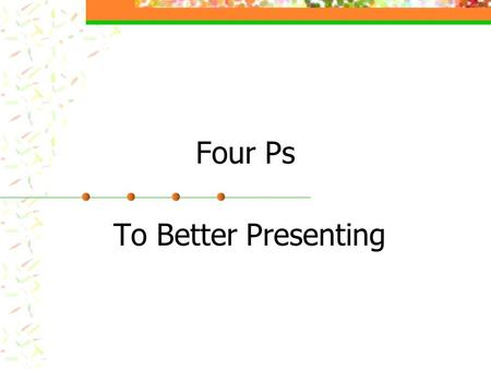 Four Ps To Better Presenting. Four Ps to Better Presenting Plan Prepare Practice Present.