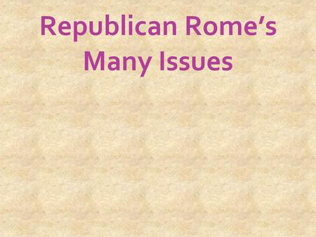 Republican Rome's Many Issues. Learning to Manage an Empire Values (Roman Republic) Piety Discipline Frugality Not greedy Righteous wars Never quit As.