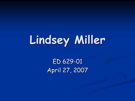 Lindsey Miller ED 629-01 April 27, 2007. The Middle Ages Grade 7/ Life in the Middle Ages.