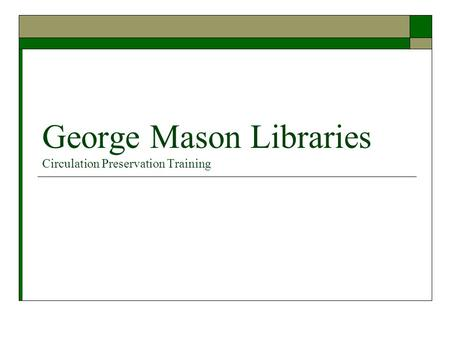 George Mason Libraries Circulation Preservation Training.