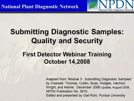 "National Plant Diagnostic Network Submitting Diagnostic Samples: Quality and Security Adapted from ""Module 3 : Submitting Diagnostic Samples"" by Creswell,"