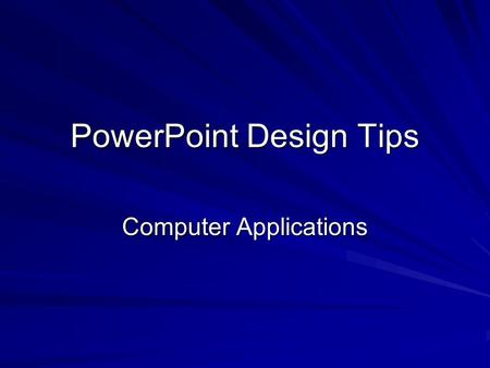 PowerPoint Design Tips Computer Applications. Don't Overuse Effects Focus attention on the presentation content Use effects that enhance the presentation.