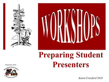 Preparing Student Presenters Karen Crawford 2010 Prepared for MASC….