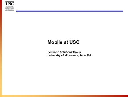 Mobile at USC Common Solutions Group University of Minnesota, June 2011.