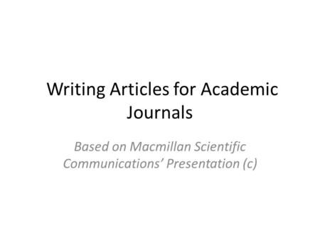 Writing Articles for Academic Journals Based on Macmillan Scientific Communications' Presentation (c)