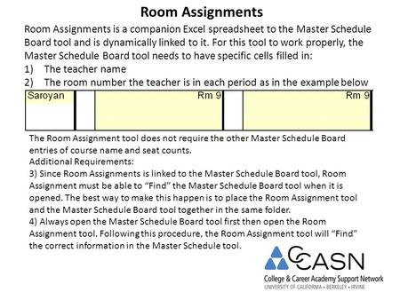 Room Assignments Room Assignments is a companion Excel spreadsheet to the Master Schedule Board tool and is dynamically linked to it. For this tool to.