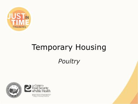 Temporary Housing Poultry. Situations ●Natural Disasters – Displacement – Rescue ●Animal Health Emergency – Quarantine – In-transit Just In Time Training.