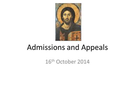 Admissions and Appeals 16 th October 2014. Agenda Exercise Purpose of Catholic Schools Obligations of the Church and the State The Admissions Code of.
