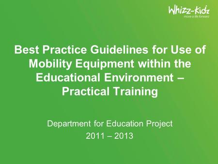 Best Practice Guidelines for Use of Mobility Equipment within the Educational Environment – Practical Training Department for Education Project 2011 –