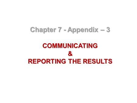 Chapter 7 - Appendix – 3 COMMUNICATING& REPORTING THE RESULTS.