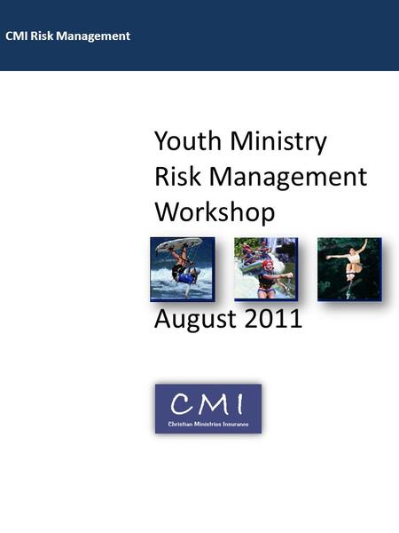 CMI Risk Management Youth Ministry Risk Management Workshop August 2011.