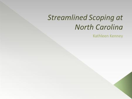 Streamlined Scoping at North Carolina Kathleen Kenney.