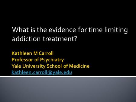 What is the evidence for time limiting addiction treatment?