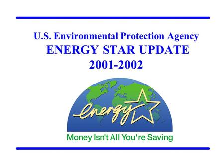 U.S. Environmental Protection Agency ENERGY STAR UPDATE 2001-2002.