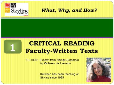 CRITICAL READING Faculty-Written Texts What, Why, and How? Kathleen has been teaching at Skyline since 1995 FICTION: Excerpt from Samba Dreamers by Kathleen.