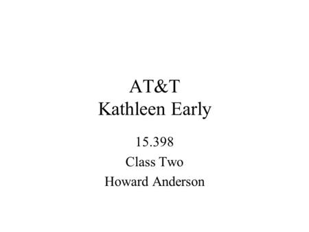 AT&T Kathleen Early 15.398 Class Two Howard Anderson.