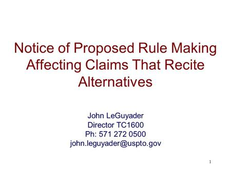 Notice of Proposed Rule Making Affecting Claims That Recite Alternatives 1 John LeGuyader Director TC1600 Ph: 571 272 0500