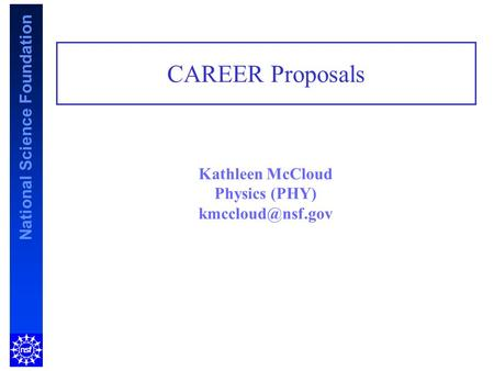 Kathleen McCloud Physics (PHY) National Science Foundation CAREER Proposals.