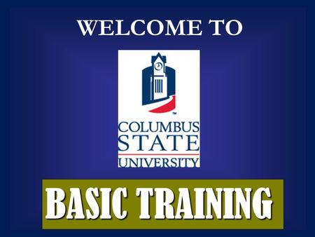 BASIC TRAINING WELCOME TO. SOLDIER RESPONSIBILITIES AS A COLLEGE STUDENT ARMY CSU.