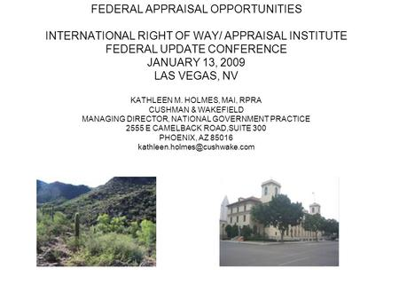 FEDERAL APPRAISAL OPPORTUNITIES INTERNATIONAL RIGHT OF WAY/ APPRAISAL INSTITUTE FEDERAL UPDATE CONFERENCE JANUARY 13, 2009 LAS VEGAS, NV KATHLEEN M. HOLMES,