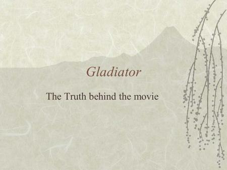 Gladiator The Truth behind the movie. Did Maximus Really Exist?  No, but he represents the faction of Rome at this time that upheld a sense of obligation.