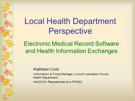 Local Health Department Perspective Electronic Medical Record Software and Health Information Exchanges Kathleen Cook Information & Fiscal Manager, Lincoln-Lancaster.