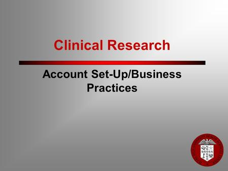 Clinical Research Account Set-Up/Business Practices.