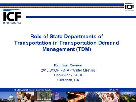 Icfi.com 1 Role of State Departments of Transportation in Transportation Demand Management (TDM) icfi.com © 2006 ICF International. All rights reserved.