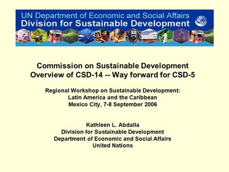 Commission on Sustainable Development Overview of CSD-14 -- Way forward for CSD-5 Regional Workshop on Sustainable Development: Latin America and the Caribbean.