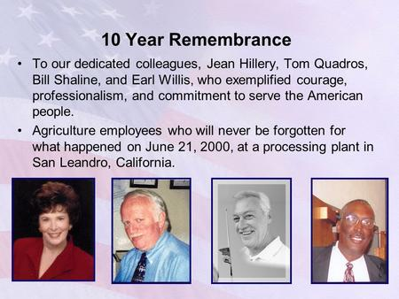 10 Year Remembrance To our dedicated colleagues, Jean Hillery, Tom Quadros, Bill Shaline, and Earl Willis, who exemplified courage, professionalism, and.