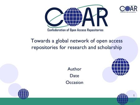1 Towards a global network of open access repositories for research and scholarship Author Date Occasion.