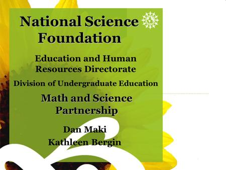 Sunflower blank National Science Foundation Dan Maki Kathleen Bergin Math and Science Partnership Education and Human Resources Directorate Division of.