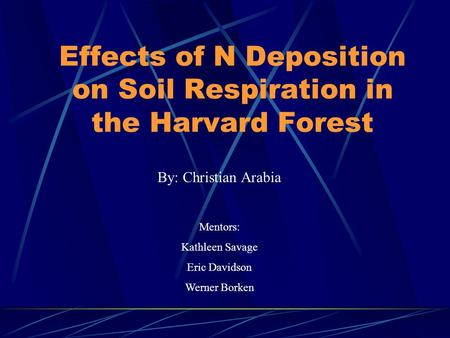 Effects of N Deposition on Soil Respiration in the Harvard Forest By: Christian Arabia Mentors: Kathleen Savage Eric Davidson Werner Borken.