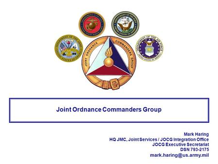 1 of 16 Mark Haring HQ JMC, Joint Services / JOCG Integration Office JOCG Executive Secretariat DSN 793-2175 Joint Ordnance Commanders.