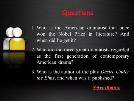 Questions 1.Who is the American dramatist that once won the Nobel Prize in literature? And when did he get it? 2.Who are the three great dramatists regarded.