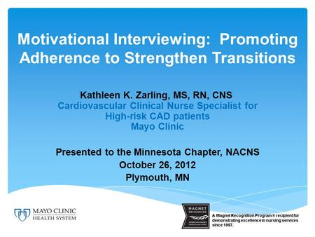 Motivational Interviewing: Promoting Adherence to Strengthen Transitions Kathleen K. Zarling, MS, RN, CNS Cardiovascular Clinical Nurse Specialist for.