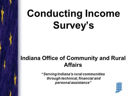 "Conducting Income Survey's Indiana Office of Community and Rural Affairs ""Serving Indiana's rural communities through technical, financial and personal."