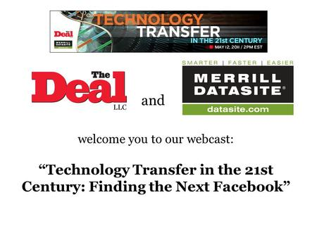 "And welcome you to our webcast: ""Technology Transfer in the 21st Century: Finding the Next Facebook"" THE MERRILL CORP. LOGO SHOULD GO HERE."