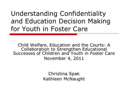 Understanding Confidentiality and Education Decision Making for Youth in Foster Care Child Welfare, Education and the Courts: A Collaboration to Strengthen.