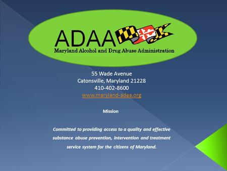 55 Wade Avenue Catonsville, Maryland 21228 410-402-8600 www.maryland-adaa.org Committed to providing access to a quality and effective substance abuse.