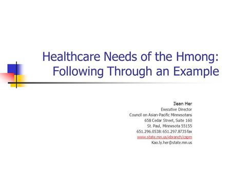 Healthcare Needs of the Hmong: Following Through an Example Ilean Her Executive Director Council on Asian-Pacific Minnesotans 658 Cedar Street, Suite 160.