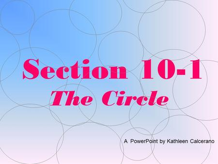 Section 10-1 The Circle A PowerPoint by Kathleen Calcerano.