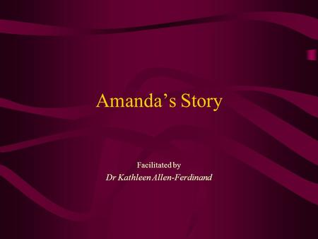 Amanda's Story Facilitated by Dr Kathleen Allen-Ferdinand.