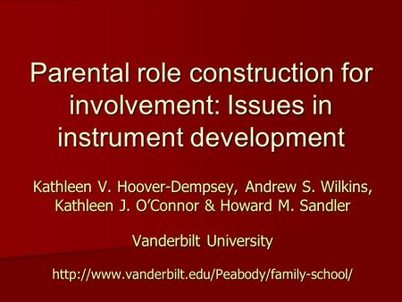 Parental role construction for involvement: Issues in instrument development Kathleen V. Hoover-Dempsey, Andrew S. Wilkins, Kathleen J. O'Connor & Howard.