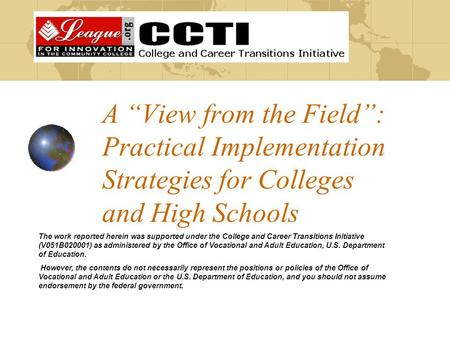 "A ""View from the Field"": Practical Implementation Strategies for Colleges and High Schools The work reported herein was supported under the College and."