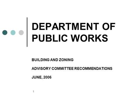 1 DEPARTMENT OF PUBLIC WORKS BUILDING AND ZONING ADVISORY COMMITTEE RECOMMENDATIONS JUNE, 2006.