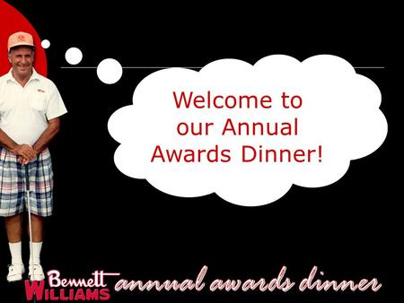 Welcome to our Annual Awards Dinner!.  I'll be your guide to kick off the evening …  2007 was a good year for Bennett Williams Realty.  Let's take.