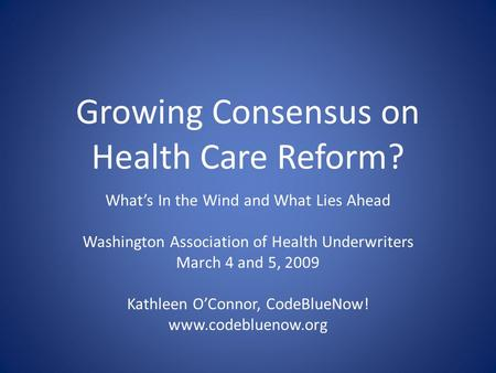 Growing Consensus on Health Care Reform? What's In the Wind and What Lies Ahead Washington Association of Health Underwriters March 4 and 5, 2009 Kathleen.