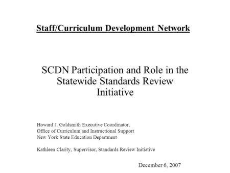 Staff/Curriculum Development Network SCDN Participation and Role in the Statewide Standards Review Initiative Howard J. Goldsmith Executive Coordinator,
