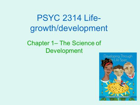 PSYC 2314 Life- growth/development Chapter 1– The Science of Development.